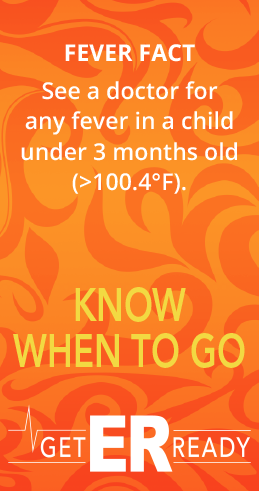 See a doctor for any fever in a child under 3 months old (greather than 100.4 degrees farenheit).